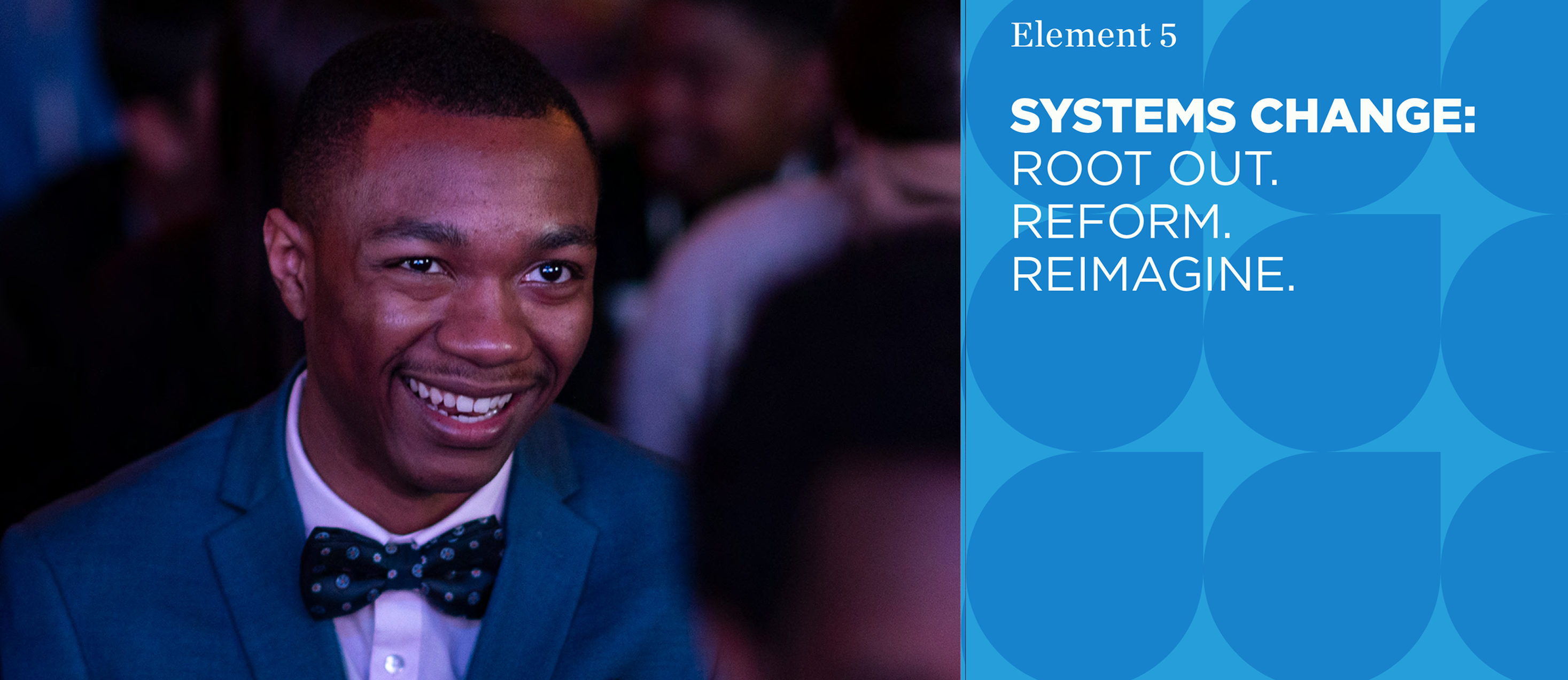 Systems Change: Root out. Reform. Reimagine